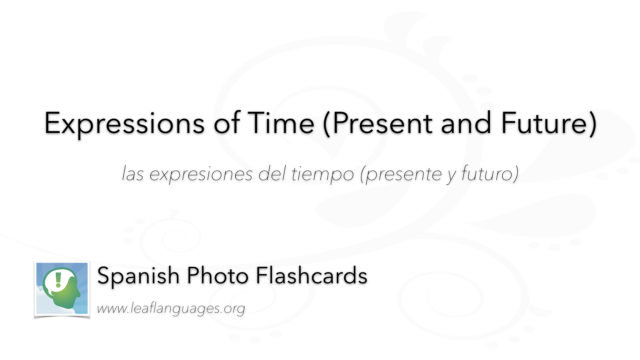 Spanish Photo Flashcards: Expressions of Time (Present and Future)